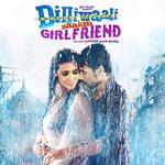 Dilliwaali Zaalim Girlfriend HD Video songs