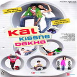 Kal Kissne Dekha Songs